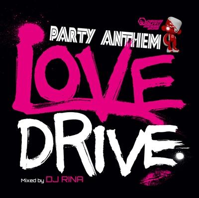 DJ RINA/PARTY ANTHEM LOVE DRIVE mixed by DJ RINA[PREGET-0015]
