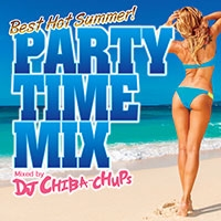 PARTY TIME MIX -Best Hot Summer- Mixed by DJ CHIBA-CHUPS CD