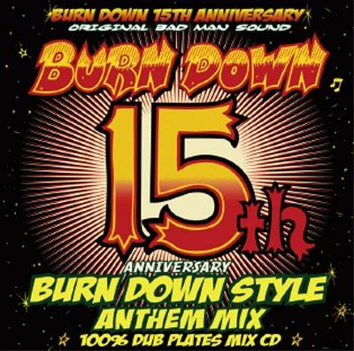 BURN DOWN/BURN DOWN STYLE -15th ANNIVERSARY ANTHEM MIX-[BDRCD-017]