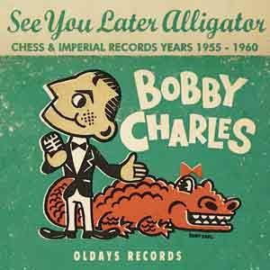 Bobby Charles/シー・ユー・レイター、アリゲーター [ODR-2005]