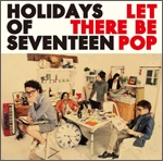 HOLIDAYS OF SEVENTEEN/Let There Be Pop[FABC-107]