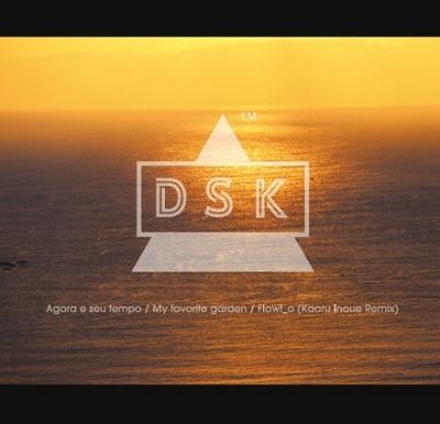DSK (小島大介)/Agora e seu tempo / My favorite garden / Flowt_o(Kaoru Inoue Remix)<限定盤>[HR10S006]