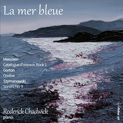 ロデリック・チャドウィック/「青い海」〜メシアン、ゴートン、シマノフスキのピアノ作品集[DDA25209]
