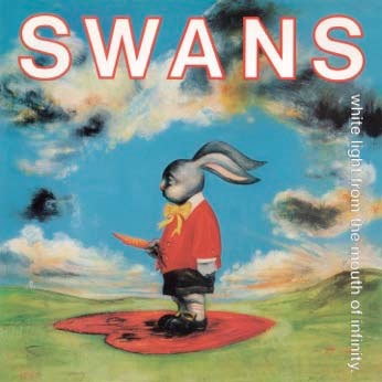Swans/White Light From The Mouth Of Infinity [STUMM377]