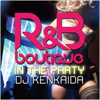 DJ KENKAIDA/R&B BOUTIQUE -in the party- Mixed by DJ KENKAIDA[FARM-0275]