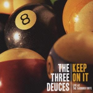 The Three Deuces/キープ・オン・イット:ライヴ・アット・ザ・ヤードバード・スイート[PCD-93066]