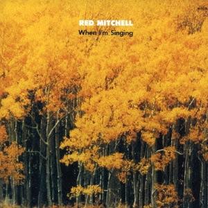 Red Mitchell/ホエン・アイム・シンギング<完全限定生産盤>[CDSOL-6590]
