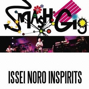 ISSEI NORO INSPIRITS/SMASH GIG -ISSEI NORO INSPIRITS- [HUCD-10083]