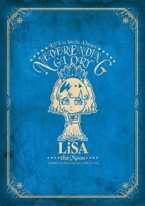 LiSA/LiVE is Smile Always -NEVER ENDiNG GLORY- at YOKOHAMA ARENA [the Moon] 2016.11.27 Sun [Blu-ray Disc+CD][VVXL-3]