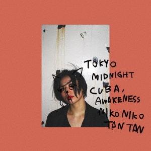 NIKO NIKO TAN TAN/東京ミッドナイト feat. Botani/キューバ、気づき[NKNK-0001]