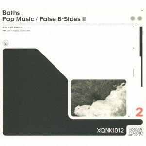 Baths/ポップ・ミュージック/フォールス・ビーサイズ II[XQNK-1012]