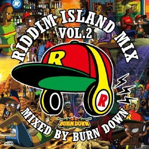 BURN DOWN/RIDDIM ISLAND MIX VOL.2 mixed by BURN DOWN[KHCD-054]