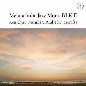Kenichiro Nishihara &The Jazcrafts/Melancholic Jazz Moon BLK II[ITDC-114]