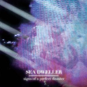 Sea Dweller/サインズ オブ ア パーフェクト ディザスター[HAMR-1003]