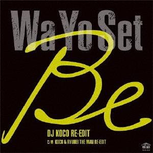 Wa Yo Set/Be (DJ KOCO RE-EDIT) C/W Be (KOCO &RYUHEI THE MAN RE-EDIT)<レコードの日対象商品/限定盤>[AHS34]