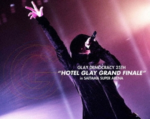 "GLAY DEMOCRACY 25TH ""HOTEL GLAY GRAND FINALE"" in SAITAMA SUPER ARENA Blu-ray Disc"