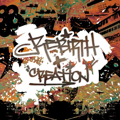 RE:BIRTH + CREATION