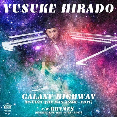 平戸祐介/GALAXY HIGHWAY(RYUHEI THE MAN 45 RE-EDIT) c/w RHYMES(RYUHEI THE MAN 45 RE-EDIT)<限定盤>[AHS44]
