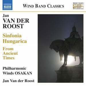 フィルハーモニック・ウインズ大阪/Jan Van Der Roost: Sinfonia Hungarica, From Ancient Times[8573206]