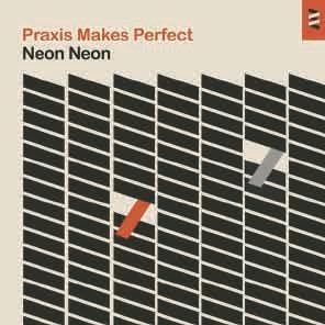 Neon Neon/プラクシス・メイクス・パーフェクト<通常盤>[LEXCDJ-091]