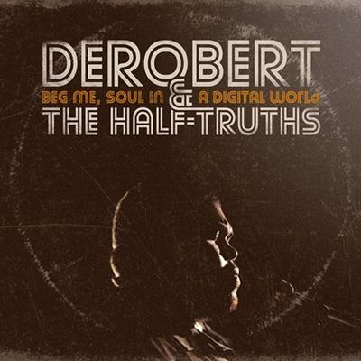 DeRobert &the Half-Truths/Beg Me, Soul in a Digital World[SSRI-0106]