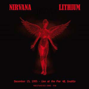 Nirvana/Lithium: December 13, 1993-Live At The Pier 48, Seattle [BRR6006]