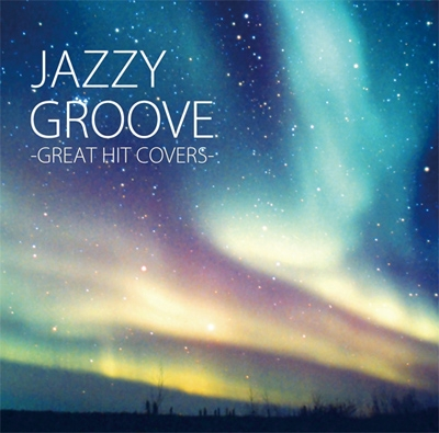 JAZZY GROOVE -GREAT HIT COVERS-[DLCR-12031]