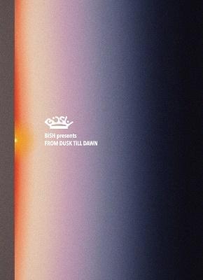 BiSH presents FROM DUSK TiLL DAWN<初回生産限定盤> Blu-ray Disc