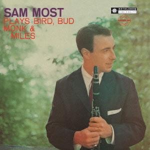 Sam Most/サム・モスト・プレイズ・バード、バド、モンク&マイルス<完全限定生産盤>[CDSOL-6138]