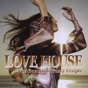 ラヴ・ハウス For Beautiful Party People