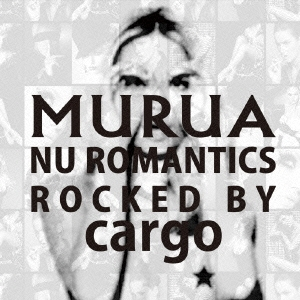 cargo/MURUA : nu romantics - rocked by cargo [IRJP-0029]