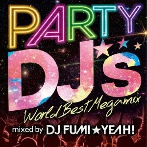 DJ FUMI★YEAH!/PARTY DJ's -World Best Megamix-[APR-1301]