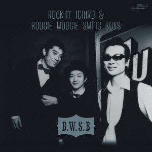 ROCKIN' ICHIRO AND BOOGIE WOOGIE SWING BOYS/B.W.S.B[TERNG-104]