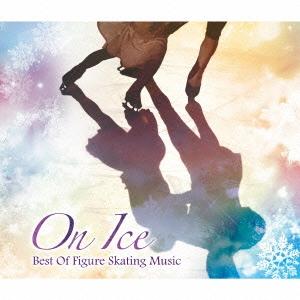 オン・アイス ~ベスト・オブ・フィギュアスケーティング・ミュージック CD
