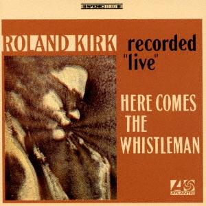 Roland Kirk/ヒア・カムズ・ザ・ホイッスルマン<完全限定盤>[WPCR-29285]