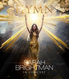 サラ・ブライトマン イン・コンサート HYMN~神に選ばれし麗しの歌声 [Blu-ray Disc+CD]<初回限定盤>