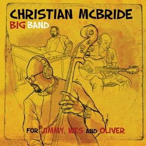 Christian McBride Big Band/For Jimmy, Wes and Oliver