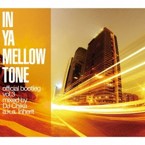 DJ Chika a.k.a. Inherit/IN YA MELLOW TONE official bootleg vol.3 mixed by DJ Chika a.k.a. Inherit[GTXC-074]