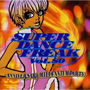 スーパー・ダンス・フリークVol.80~アニヴァーサリー・パーティー・ミックス~