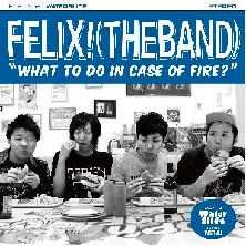 FELIX!/What To Do In Case Of Fire?[WS-139]