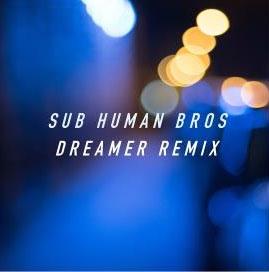 Sub Human Bros/Dreamer Remix[SHRCD004]