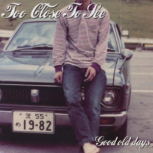 TOO CLOSE TO SEE/Good old days [CKCA-1011]