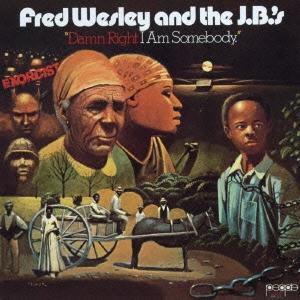 Fred Wesley & The J.B.'s/ダム・ライト・アイ・アム・サムバディ<期間限定盤>[UICY-76595]