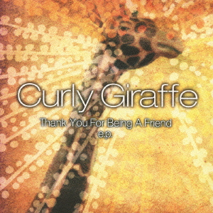 Curly Giraffe/Thank You For Being A Friend e.p.<初回生産限定盤>[BUCA-1028]
