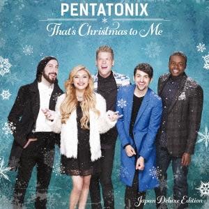 Pentatonix/ザッツ・クリスマス・トゥ・ミー ジャパン・デラックス・エディション [SICP-4619]