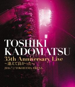 角松敏生/TOSHIKI KADOMATSU 35th Anniversary Live ~逢えて良かった~ 2016.7.2 YOKOHAMA ARENA [BVXL-63]