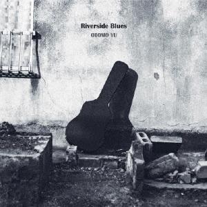 おおともゆう/Riverside Blues[OTOM2019]