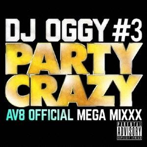 DJ OGGY/PARTY CRAZY #3 -AV8 OFFICIAL MEGA MIXXX-[OGYCD-03]