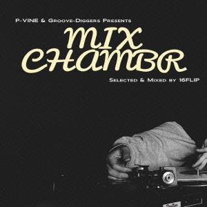16FLIP/P-VINE &Groove-Diggers Presents MIXCHAMBR : Selected &Mixed by 16FLIP<タワーレコード限定>[PTRCD-24]