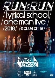 lyrical school/RUN and RUN lyrical school one man live 2016 @CLUB CITTA'[KIBM-596]